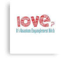 Love? It's quantum entanglement Canvas Print
