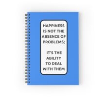 HAPPINESS IS NOT THE ABSENCE OF PROBLEMS... Spiral Notebook