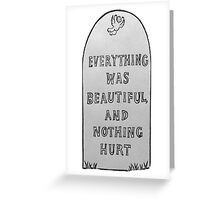 Everything Was Beautiful And Nothing Hurt Greeting Card