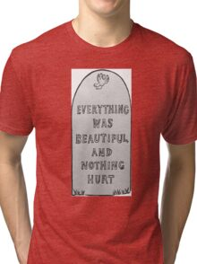 Everything Was Beautiful And Nothing Hurt Tri-blend T-Shirt
