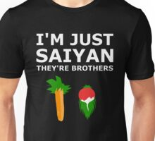 I'm just Saiyan they're brothers Unisex T-Shirt