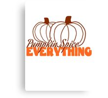 Pumpkin Spice Everything Canvas Print