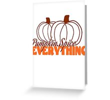 Pumpkin Spice Everything Greeting Card