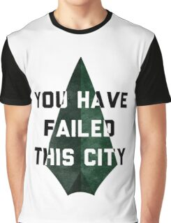 you have failed this city - Arrow Graphic T-Shirt