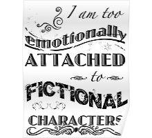 I am too emotionally attached to fictional characters Poster