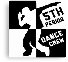 5th Period Dance Crew Shirts Canvas Print