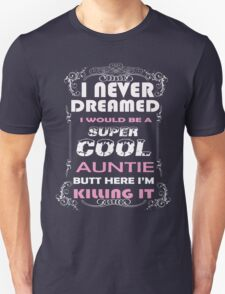 I never dreamed I would be a super cool AUNTIE But here I am KILLING it T-Shirt