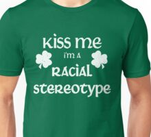Kiss Me I'm A Racial Stereotype Unisex T-Shirt