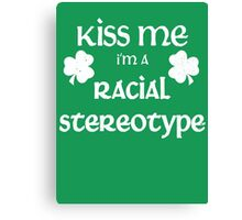 Kiss Me I'm A Racial Stereotype Canvas Print