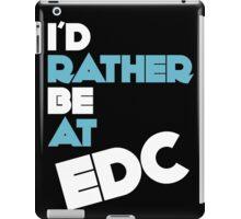 I'd Rather Be At EDC iPad Case/Skin