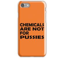 Chemicals are not for pussies iPhone Case/Skin