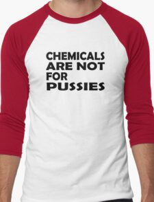 Chemicals are not for pussies Men's Baseball ¾ T-Shirt