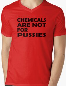 Chemicals are not for pussies Mens V-Neck T-Shirt