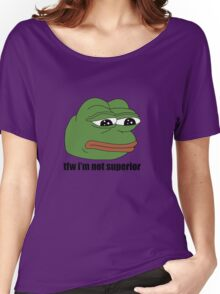 pepe tfw im not superior Women's Relaxed Fit T-Shirt