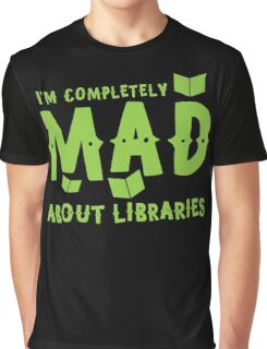 I'm completely mad about libraries Graphic T-Shirt