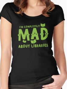 I'm completely mad about libraries Women's Fitted Scoop T-Shirt