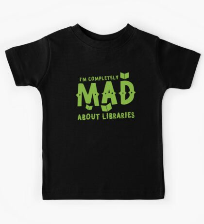 I'm completely mad about libraries Kids Tee