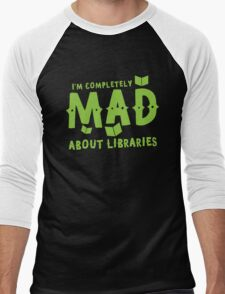 I'm completely mad about libraries Men's Baseball ¾ T-Shirt