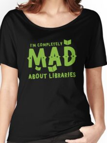 I'm completely mad about libraries Women's Relaxed Fit T-Shirt