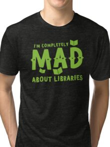 I'm completely mad about libraries Tri-blend T-Shirt