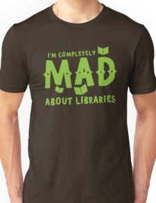 I'm completely mad about libraries Unisex T-Shirt