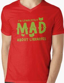 I'm completely mad about libraries Mens V-Neck T-Shirt