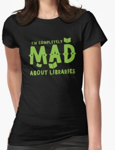 I'm completely mad about libraries Womens Fitted T-Shirt