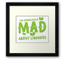 I'm completely mad about libraries Framed Print