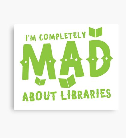 I'm completely mad about libraries Canvas Print