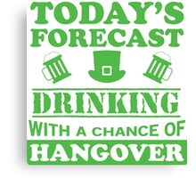 Today's Forecast: Drinking Canvas Print
