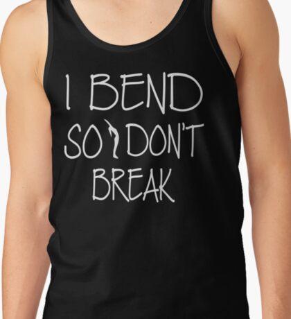 Yoga - I bend so I don't break Tank Top