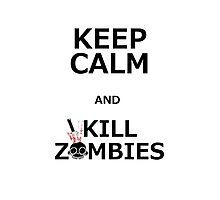 Keep Calm & Kill Zombies Photographic Print