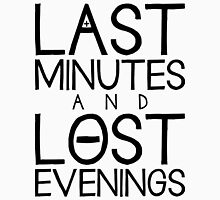 Last Minutes and Lost Evenings Unisex T-Shirt