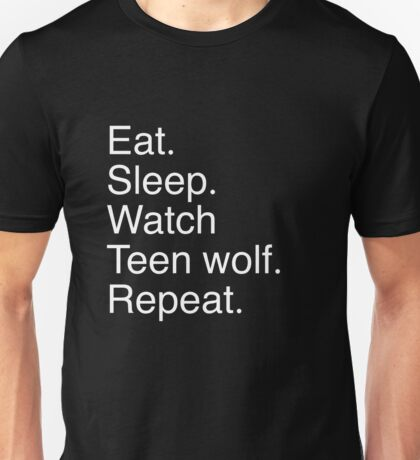 Eat.sleep.watch teen wolf.repeat. Unisex T-Shirt
