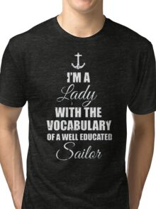 I'm a lady with vocabulary of a sailor Tri-blend T-Shirt