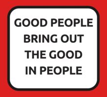 GOOD PEOPLE BRING OUT THE GOOD IN PEOPLE One Piece - Short Sleeve