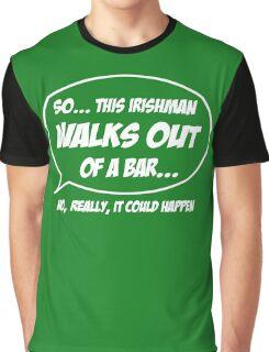 Irishman walks out of a bar Graphic T-Shirt