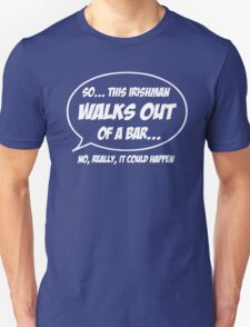 Irishman walks out of a bar T-Shirt