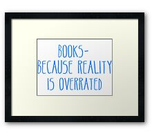 Books - Because Reality Is Overrated  Framed Print