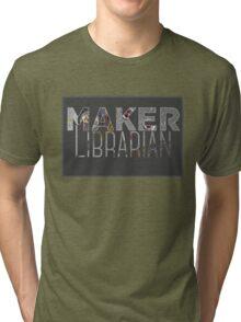 Maker Librarian Tri-blend T-Shirt