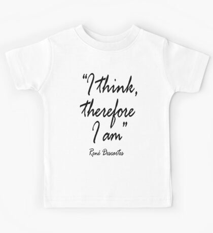 "THINK, THINKER, THINKING, Philosophy, René Descartes,  ""I think, therefore I am"". Cogito ergo sum, Kids Tee"