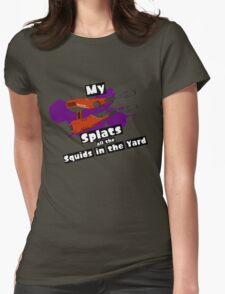 My Squelcher Splats All The Squids in The Yard Womens Fitted T-Shirt