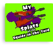 My Squelcher Splats All The Squids in The Yard Canvas Print