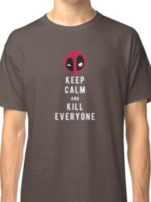 Keep calm and kill everyone Classic T-Shirt