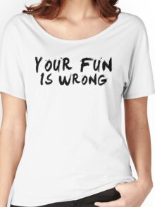 Your Fun is WRONG! (Black) Women's Relaxed Fit T-Shirt