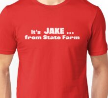It's Jake from State Farm Unisex T-Shirt
