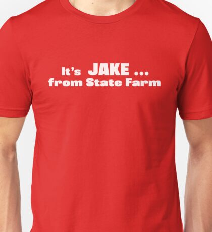 It's Jake from State Farm T-Shirt