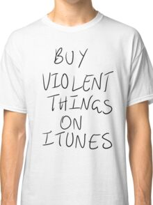 Buy Violent Things On iTunes Classic T-Shirt