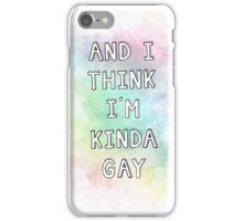 And I Think I'm Kinda Gay iPhone Case/Skin