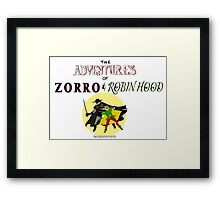 The Adventures of Zorro and Robin Hood! Framed Print